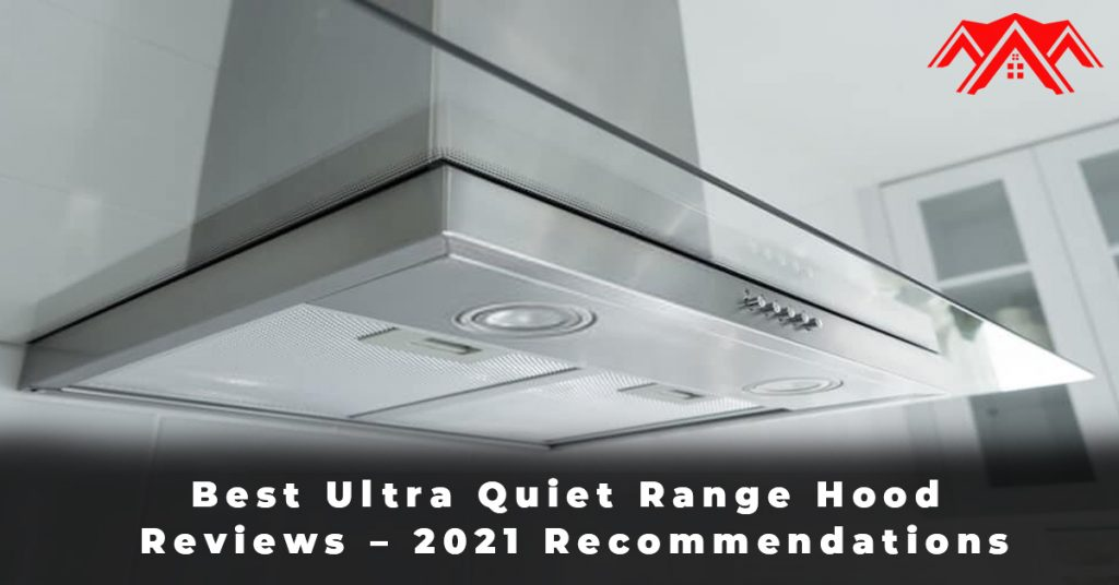 Best Ultra Quiet Range Hood Reviews – 2021 Recommendations