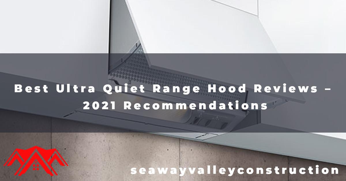 Best Ultra Quiet Range Hood Reviews