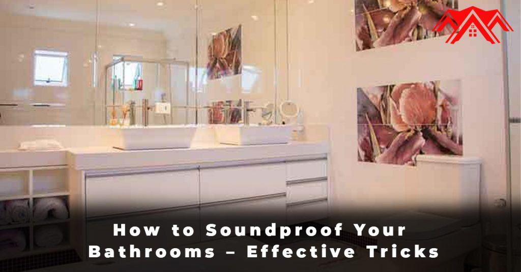 How to Soundproof Your Bathrooms – Effective Tricks