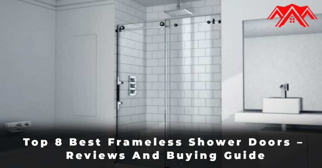 Top 8 Best Frameless Shower Doors – Reviews And Buying Guide