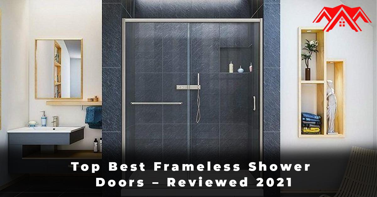 Top Best Frameless Shower Doors – Reviewed 2021