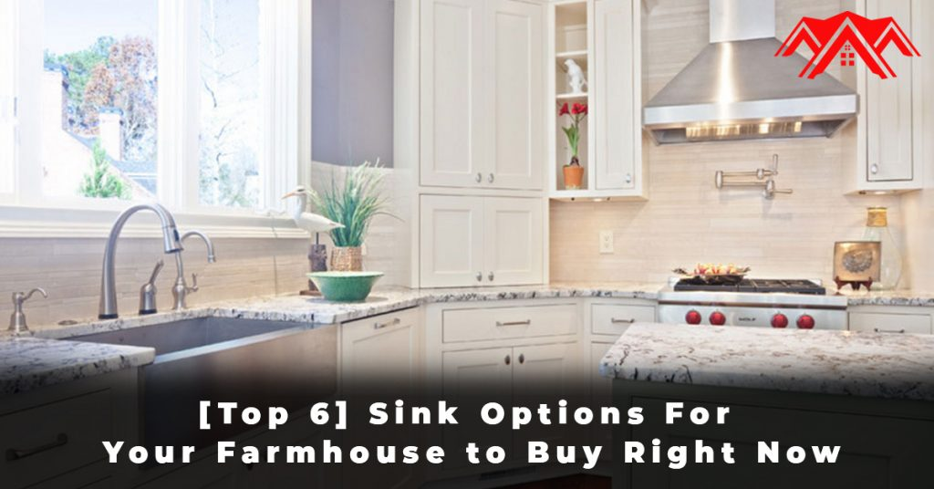 [Top 6] Sink Options For Your Farmhouse to Buy Right Now