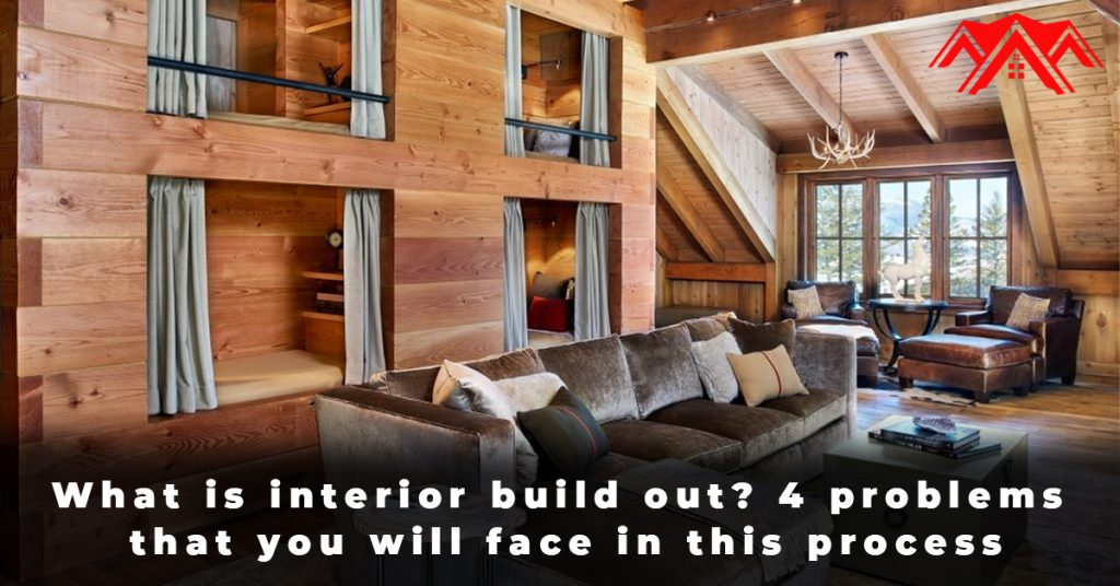What is interior build out 4 problems that you will face in this process