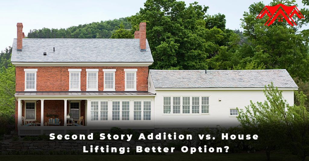 Second Story Addition vs. House Lifting Better Option