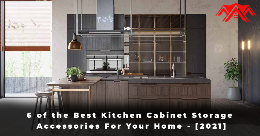 6 of the Best Kitchen Cabinet Storage Accessories For Your Home - [2021]
