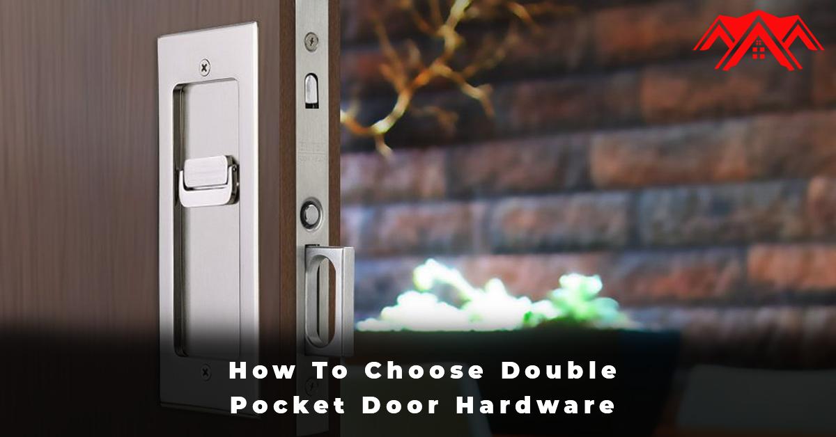 How To Choose Double Pocket Door Hardware