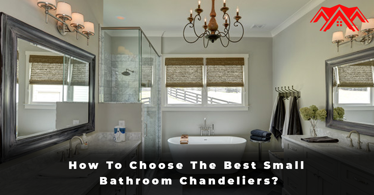 How To Choose The Best Small Bathroom Chandeliers